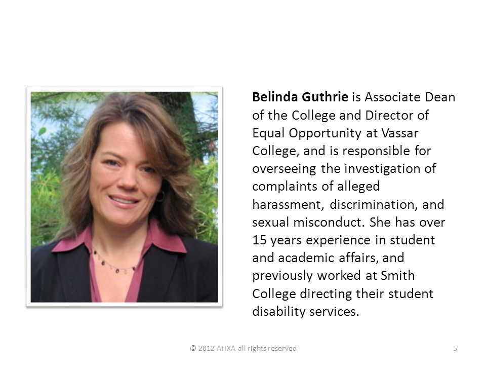Belinda Guthrie is Associate Dean of the College and Director of Equal Opportunity at Vassar College, and is responsible for overseeing the investigation of complaints of alleged harassment, discrimination, and sexual misconduct.