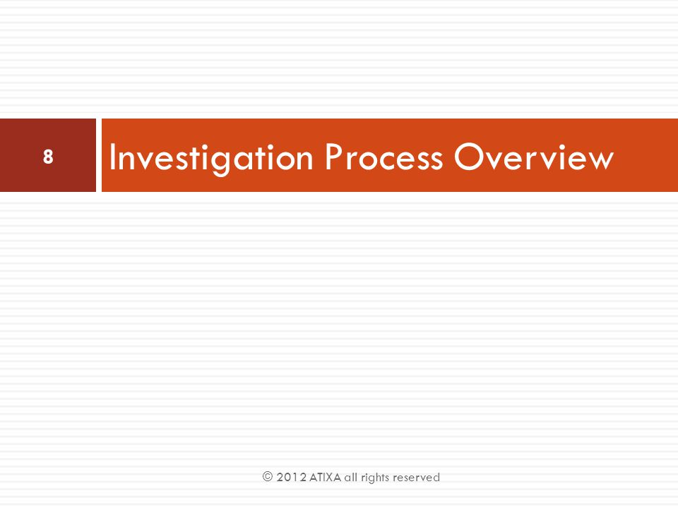 Investigation Process Overview 8 © 2012 ATIXA all rights reserved