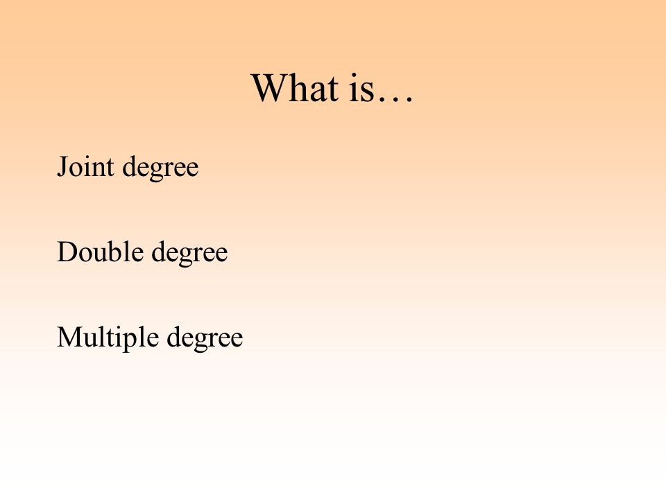 What is… Joint degree Double degree Multiple degree