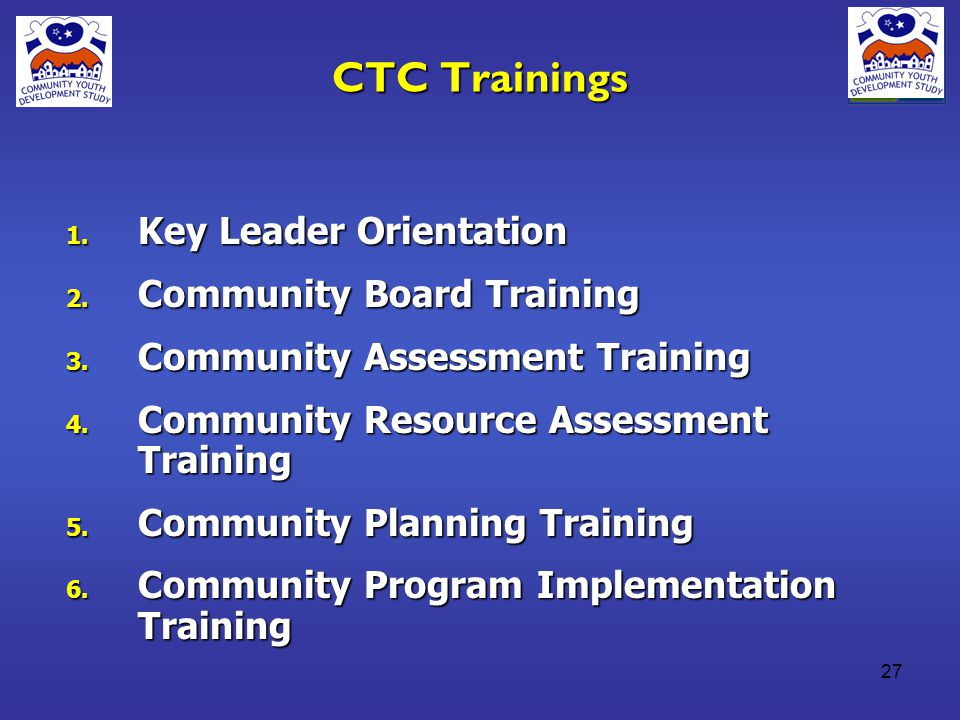 27 CTC Trainings 1. Key Leader Orientation 2. Community Board Training 3.