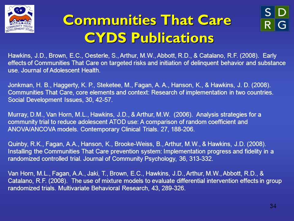 34 Communities That Care CYDS Publications Hawkins, J.D., Brown, E.C., Oesterle, S., Arthur, M.W., Abbott, R.D., & Catalano, R.F.