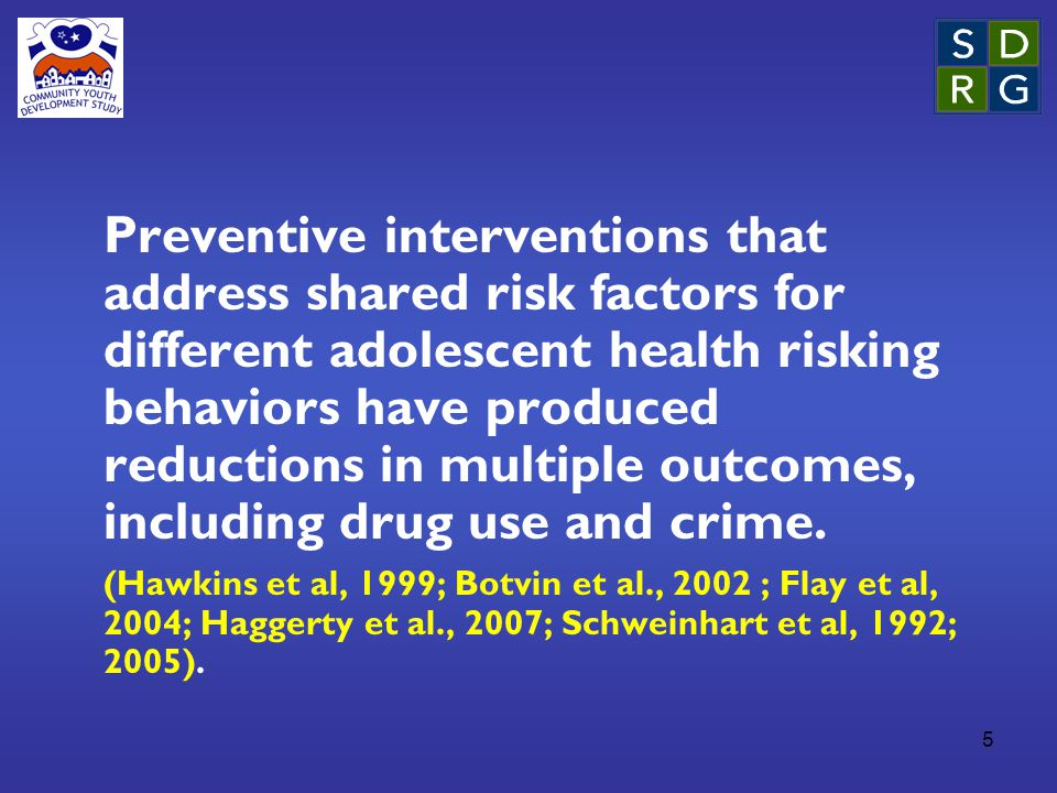 5 Preventive interventions that address shared risk factors for different adolescent health risking behaviors have produced reductions in multiple outcomes, including drug use and crime.