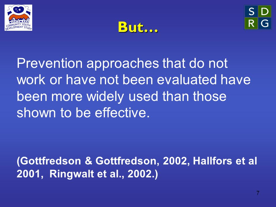7 But… Prevention approaches that do not work or have not been evaluated have been more widely used than those shown to be effective.