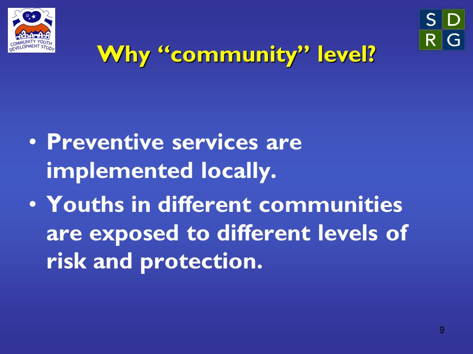 9 Why community level. Preventive services are implemented locally.