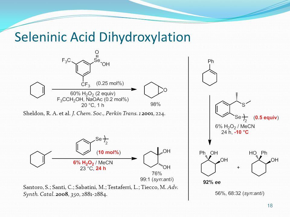 18 Seleninic Acid Dihydroxylation Santoro, S.; Santi, C.; Sabatini, M.; Testaferri, L.; Tiecco, M.