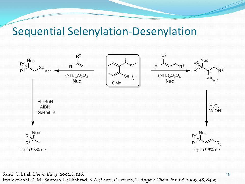 19 Sequential Selenylation-Desenylation Santi, C. Et al.
