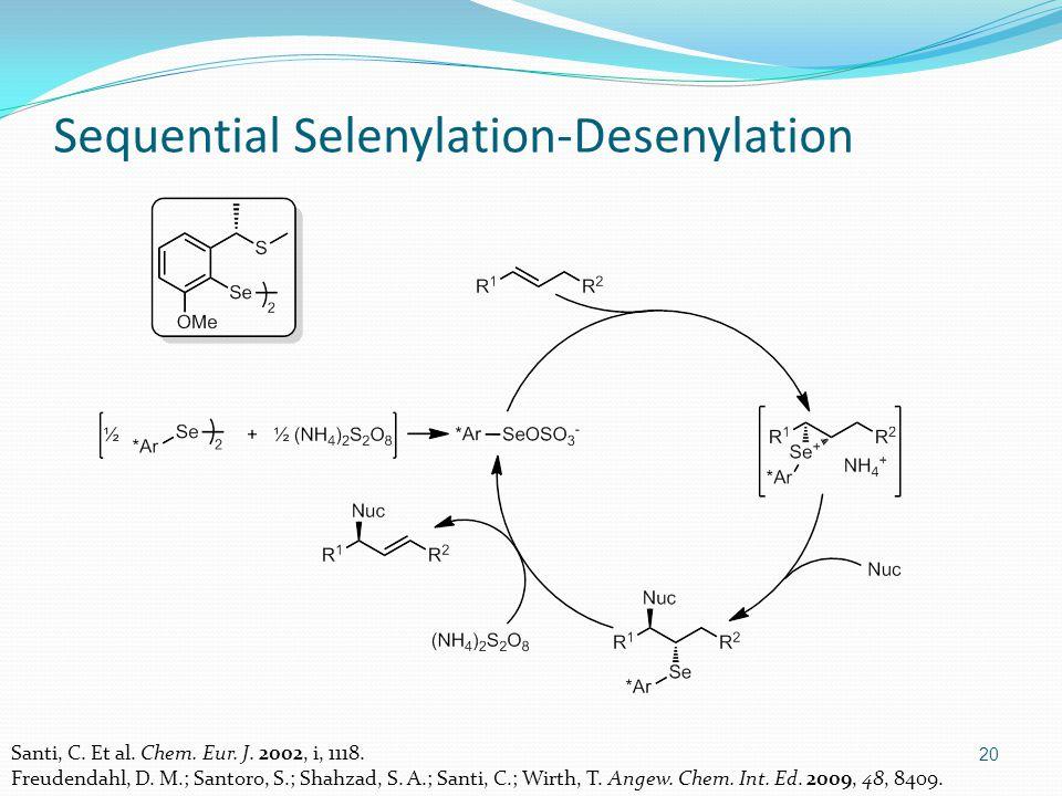 20 Sequential Selenylation-Desenylation Santi, C. Et al.