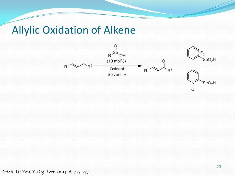 29 Allylic Oxidation of Alkene Crich, D.; Zou, Y. Org. Lett. 2004, 6, 775-777.