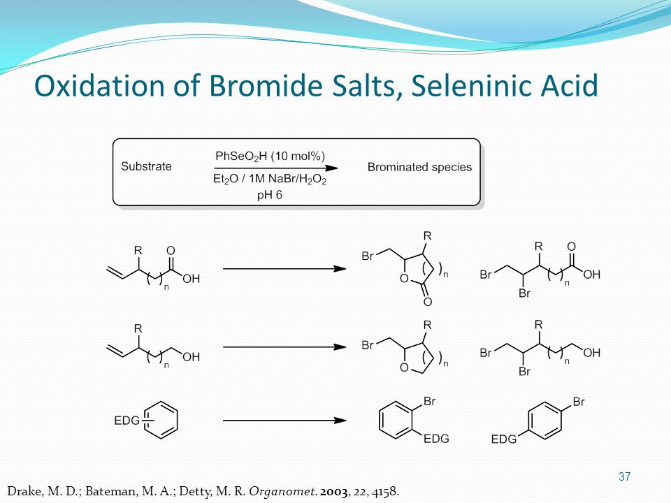 37 Oxidation of Bromide Salts, Seleninic Acid Drake, M.