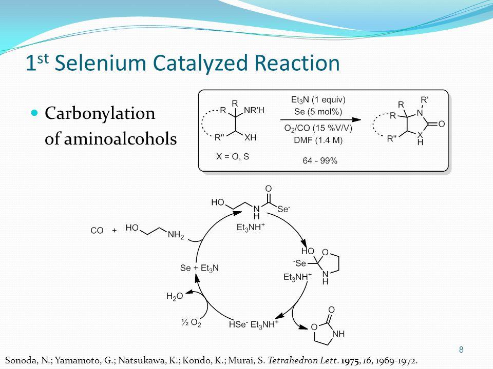 Carbonylation of aminoalcohols 8 1 st Selenium Catalyzed Reaction Sonoda, N.; Yamamoto, G.; Natsukawa, K.; Kondo, K.; Murai, S.