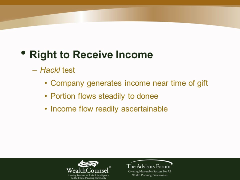 Right to Receive Income –Hackl test Company generates income near time of gift Portion flows steadily to donee Income flow readily ascertainable