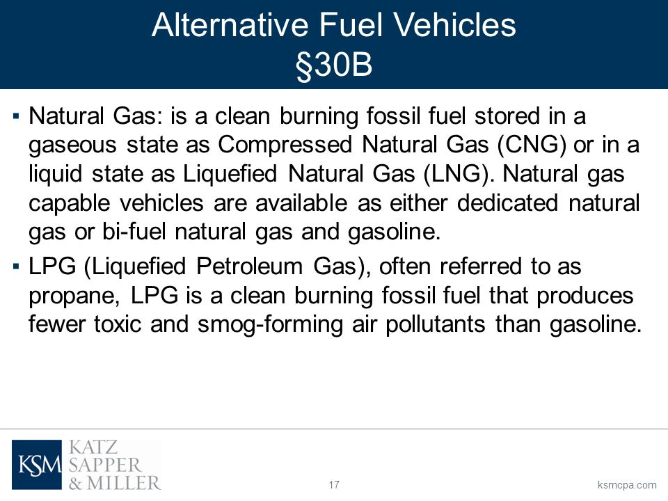 17ksmcpa.com ▪Natural Gas: is a clean burning fossil fuel stored in a gaseous state as Compressed Natural Gas (CNG) or in a liquid state as Liquefied Natural Gas (LNG).