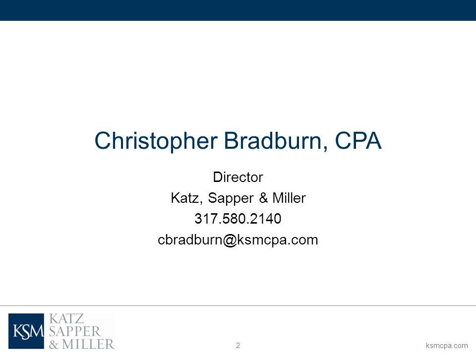 ksmcpa.com2 Christopher Bradburn, CPA Director Katz, Sapper & Miller 317.580.2140 cbradburn@ksmcpa.com