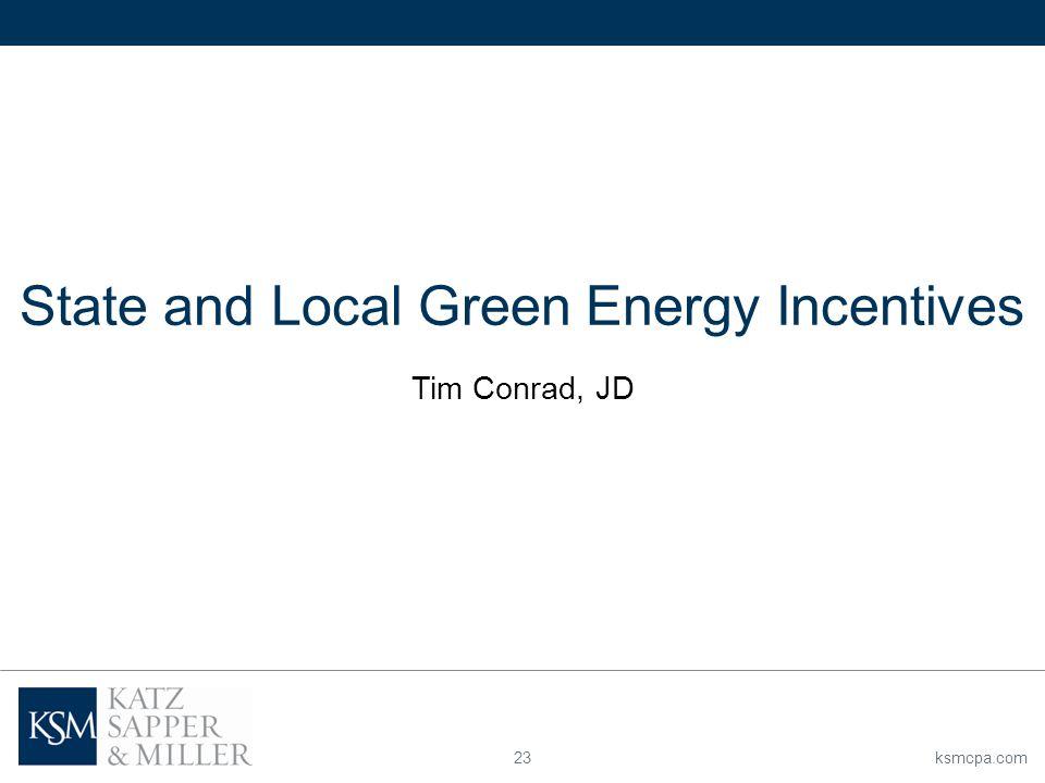 ksmcpa.com23 State and Local Green Energy Incentives Tim Conrad, JD