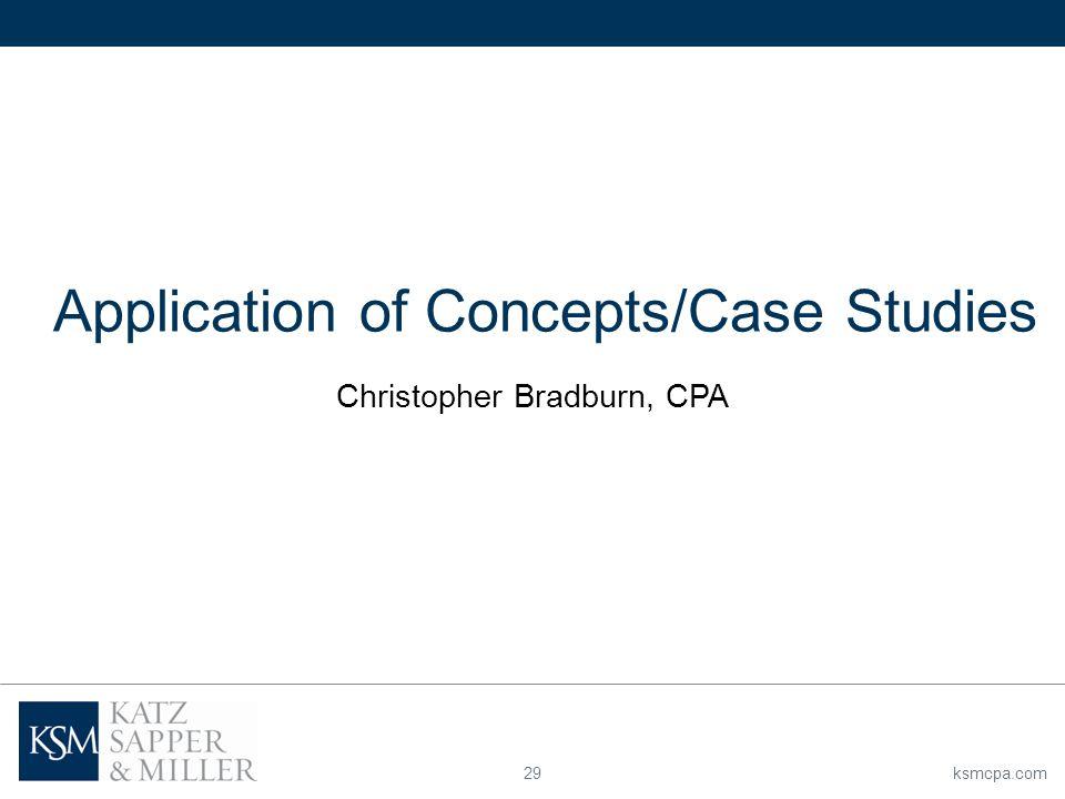 ksmcpa.com29 Application of Concepts/Case Studies Christopher Bradburn, CPA