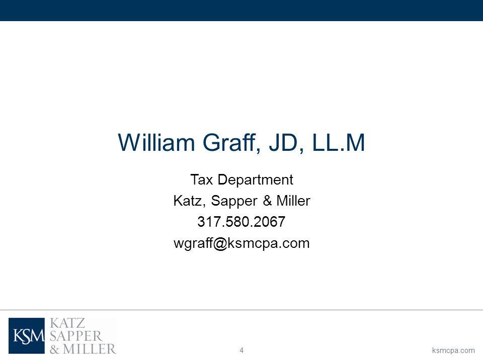 ksmcpa.com4 William Graff, JD, LL.M Tax Department Katz, Sapper & Miller 317.580.2067 wgraff@ksmcpa.com