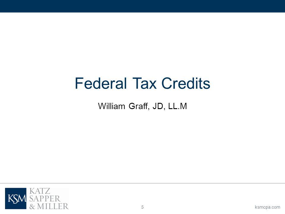 ksmcpa.com5 Federal Tax Credits William Graff, JD, LL.M