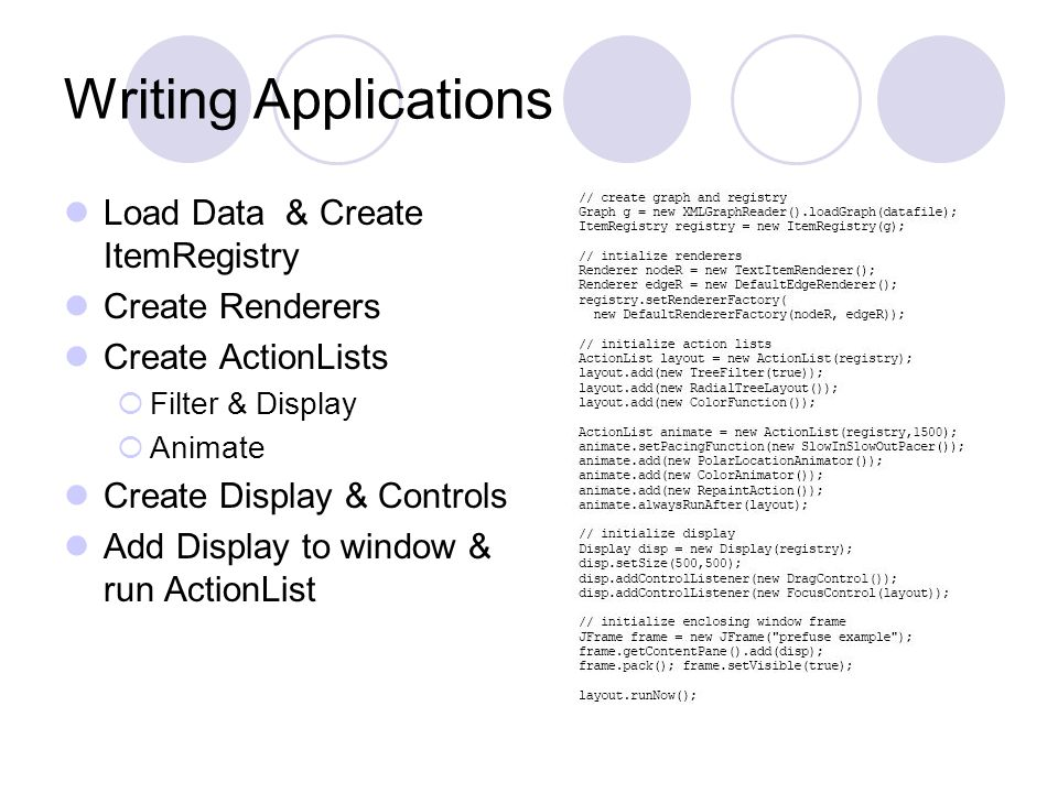 Writing Applications Load Data & Create ItemRegistry Create Renderers Create ActionLists  Filter & Display  Animate Create Display & Controls Add Display to window & run ActionList