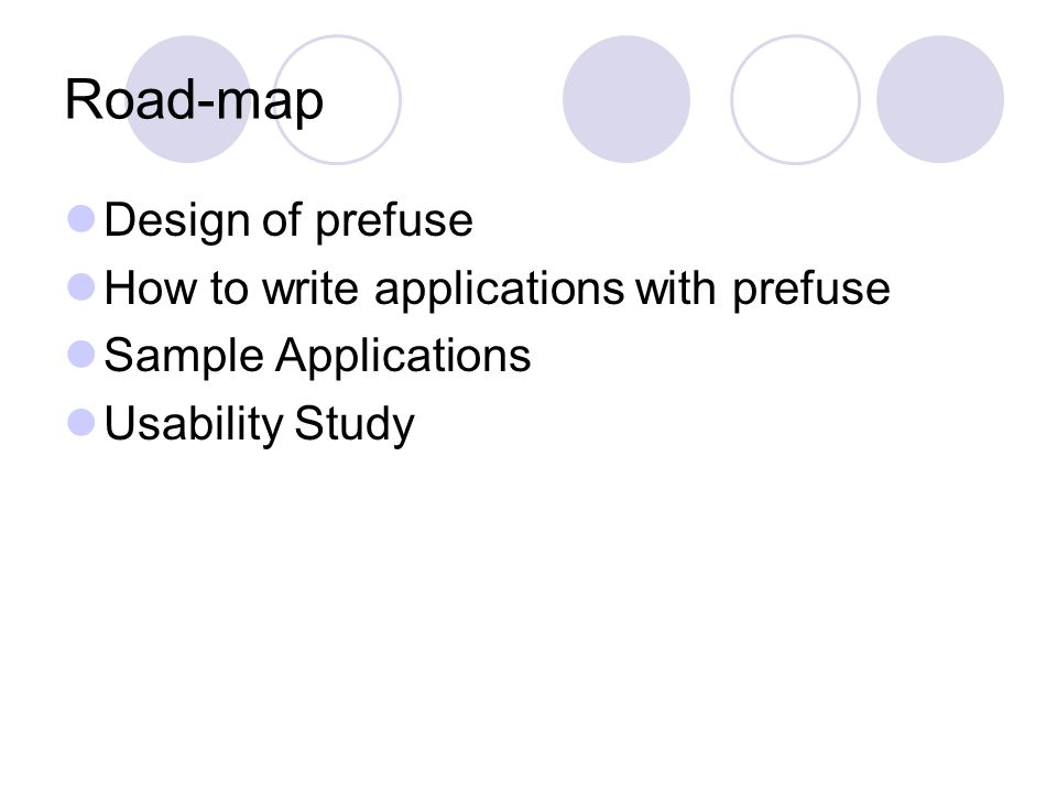 Road-map Design of prefuse How to write applications with prefuse Sample Applications Usability Study