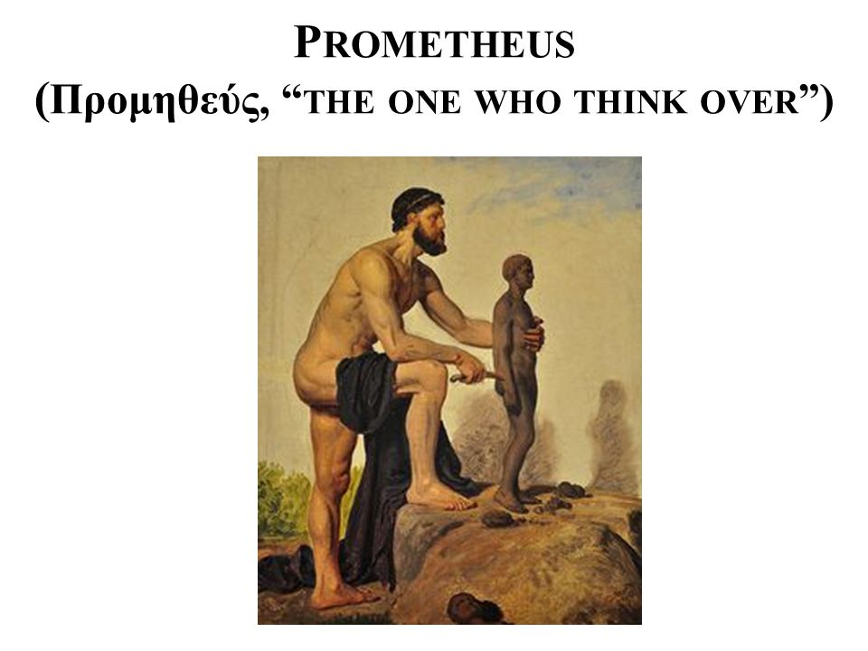 "P ROMETHEUS ( Προμηθεύς, "" THE ONE WHO THINK OVER "")"