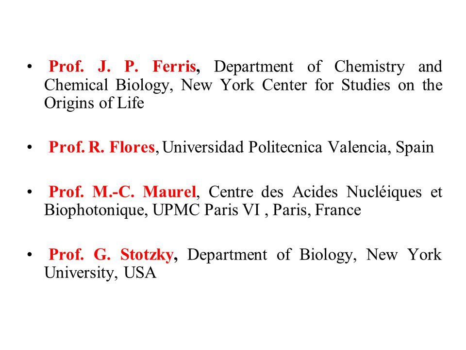 Prof. J. P. Ferris, Department of Chemistry and Chemical Biology, New York Center for Studies on the Origins of Life Prof. R. Flores, Universidad Poli