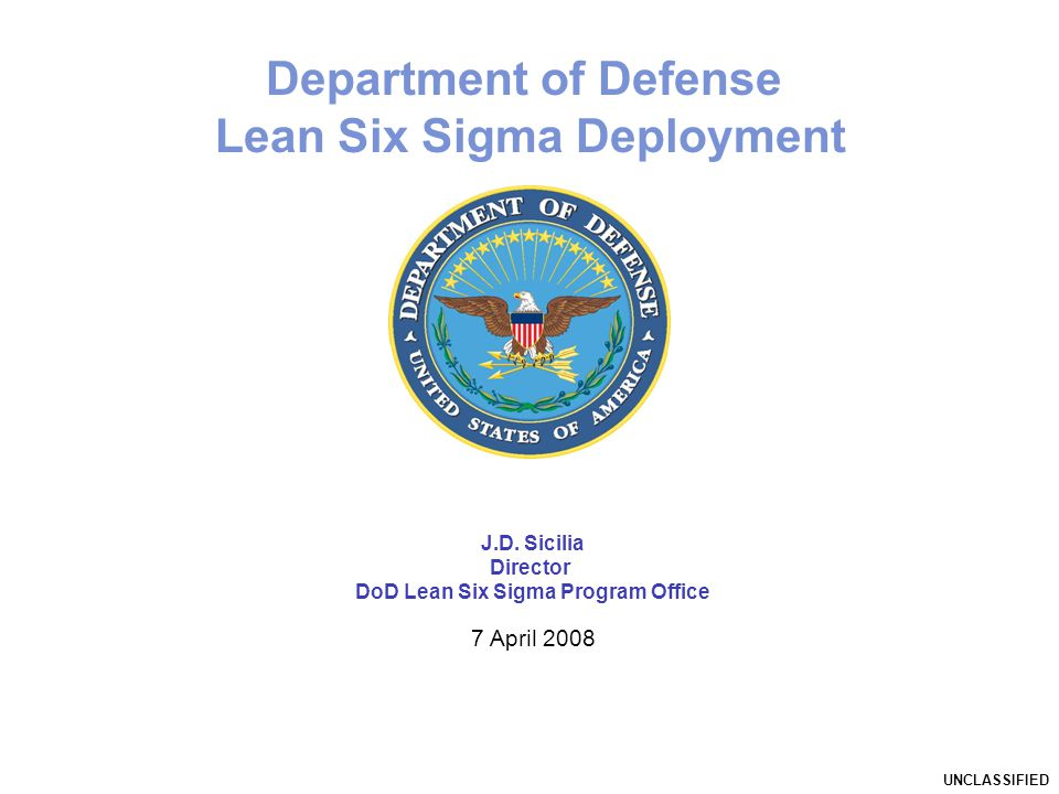 Department of Defense Lean Six Sigma Deployment UNCLASSIFIED J.D.