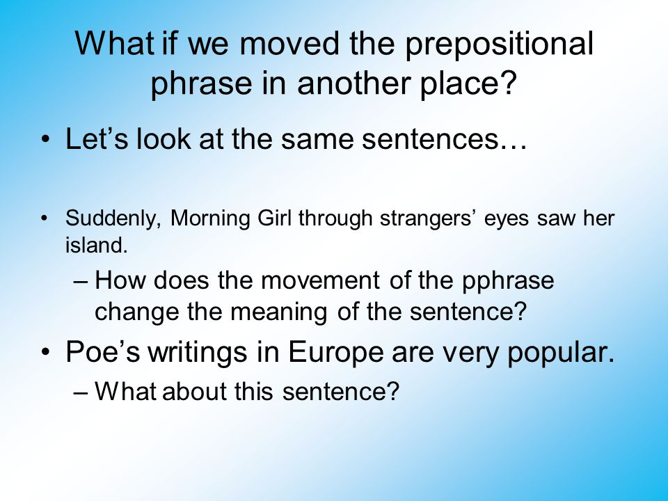 What if we moved the prepositional phrase in another place.