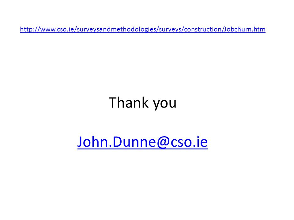 http://www.cso.ie/surveysandmethodologies/surveys/construction/Jobchurn.htm http://www.cso.ie/surveysandmethodologies/surveys/construction/Jobchurn.htm Thank you John.Dunne@cso.ie John.Dunne@cso.ie