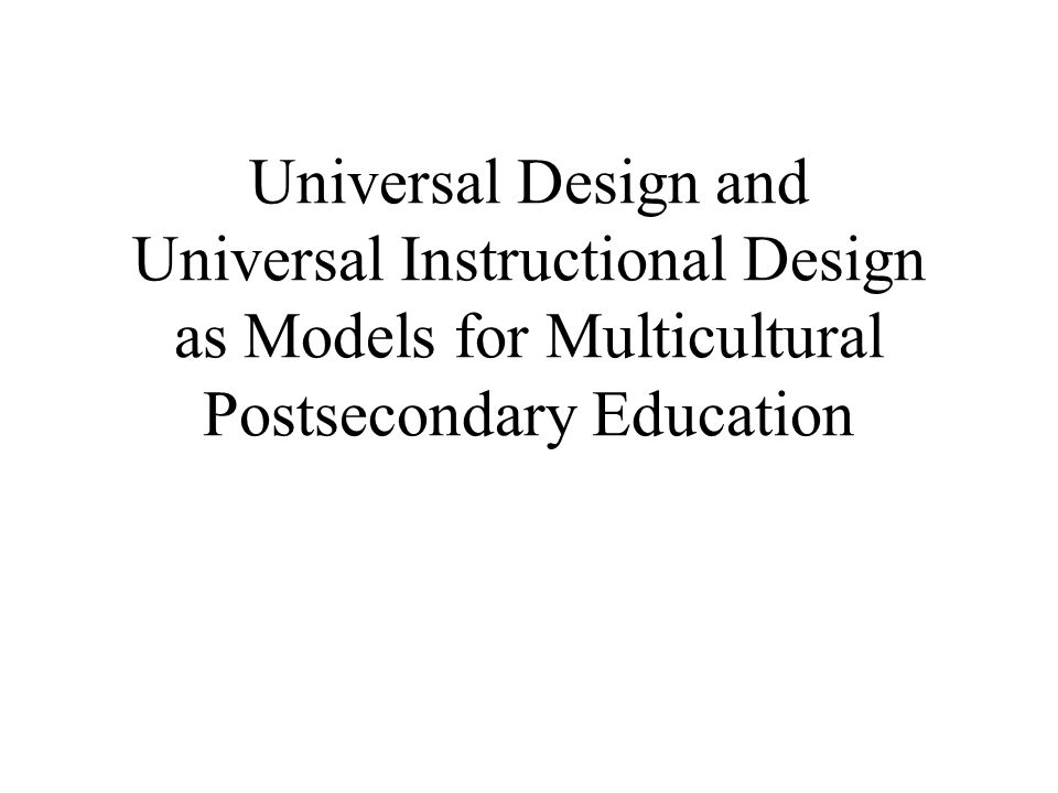 Universal Design and Universal Instructional Design as Models for Multicultural Postsecondary Education
