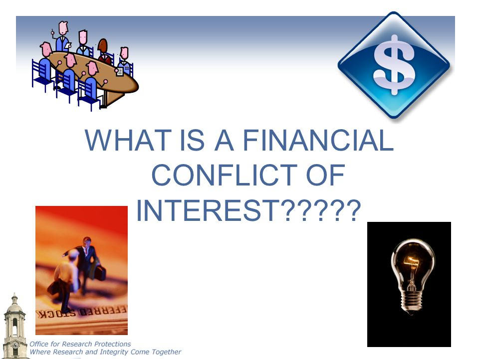 WHAT IS A FINANCIAL CONFLICT OF INTEREST?????