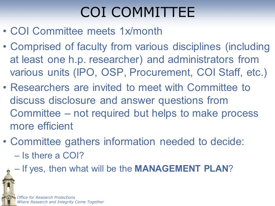 COI COMMITTEE COI Committee meets 1x/month Comprised of faculty from various disciplines (including at least one h.p. researcher) and administrators f