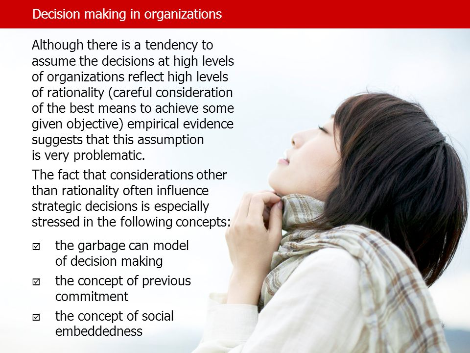 Decision making in organizations Although there is a tendency to assume the decisions at high levels of organizations reflect high levels of rationali