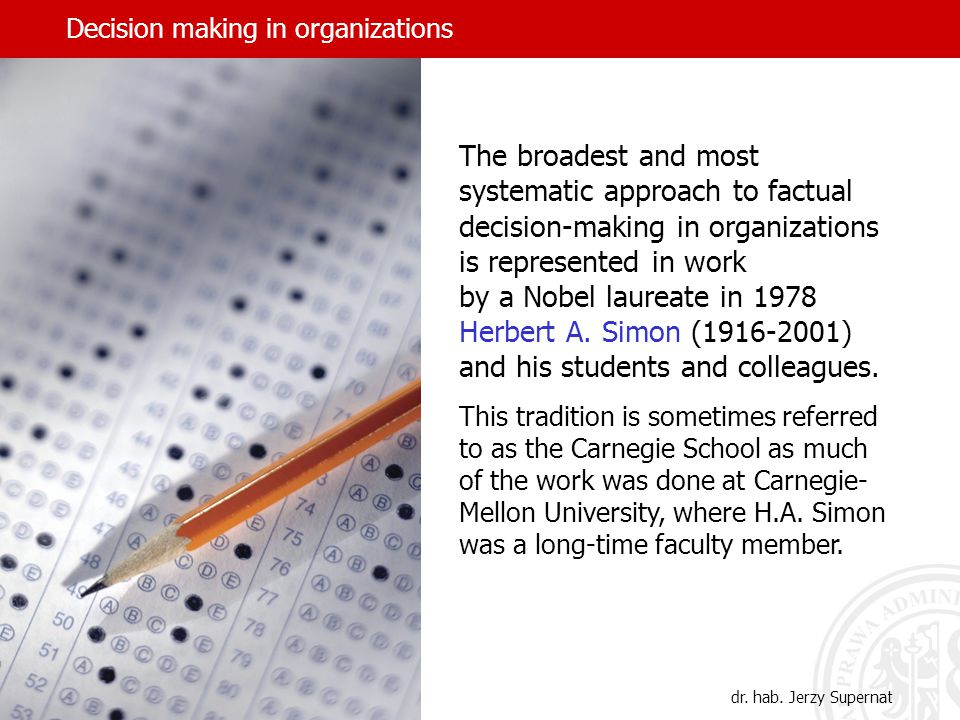 Decision making in organizations The broadest and most systematic approach to factual decision-making in organizations is represented in work by a Nob