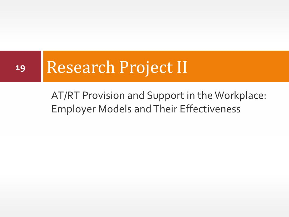 AT/RT Provision and Support in the Workplace: Employer Models and Their Effectiveness Research Project II 19