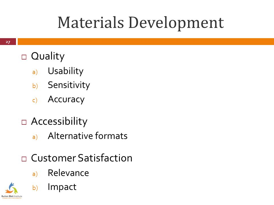 Materials Development  Quality a) Usability b) Sensitivity c) Accuracy  Accessibility a) Alternative formats  Customer Satisfaction a) Relevance b) Impact 27