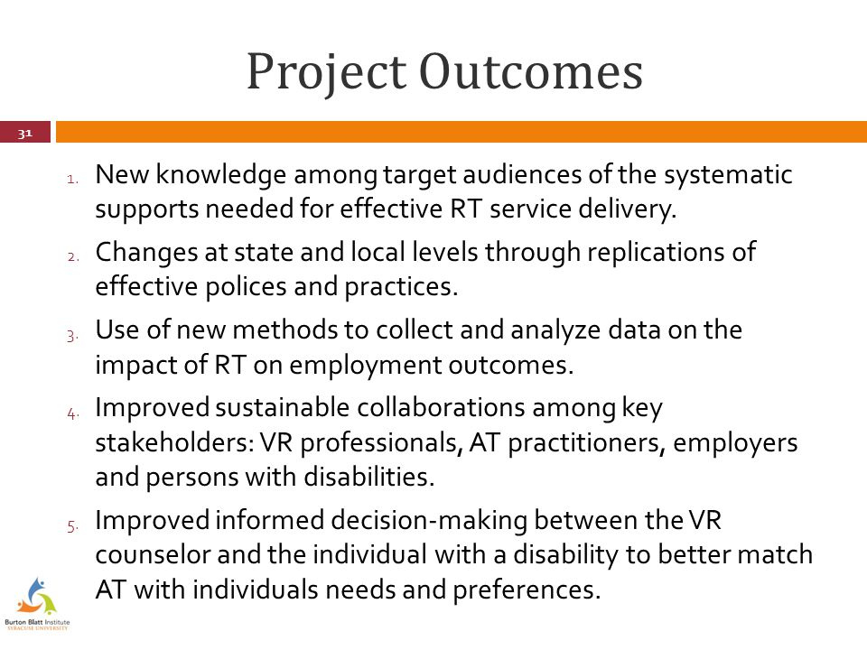 Project Outcomes 1. New knowledge among target audiences of the systematic supports needed for effective RT service delivery. 2. Changes at state and