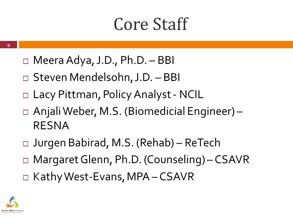 Core Staff  Meera Adya, J.D., Ph.D. – BBI  Steven Mendelsohn, J.D.