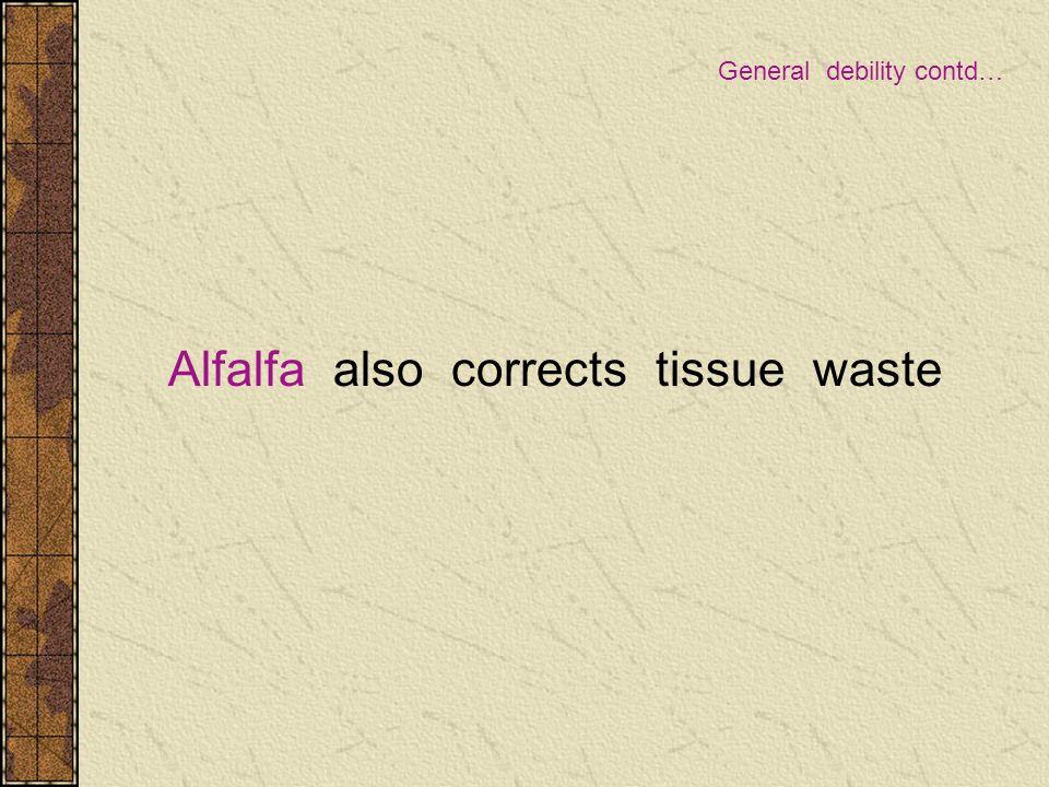 Alfalfa also corrects tissue waste