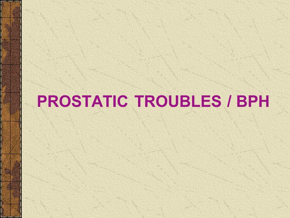 PROSTATIC TROUBLES / BPH