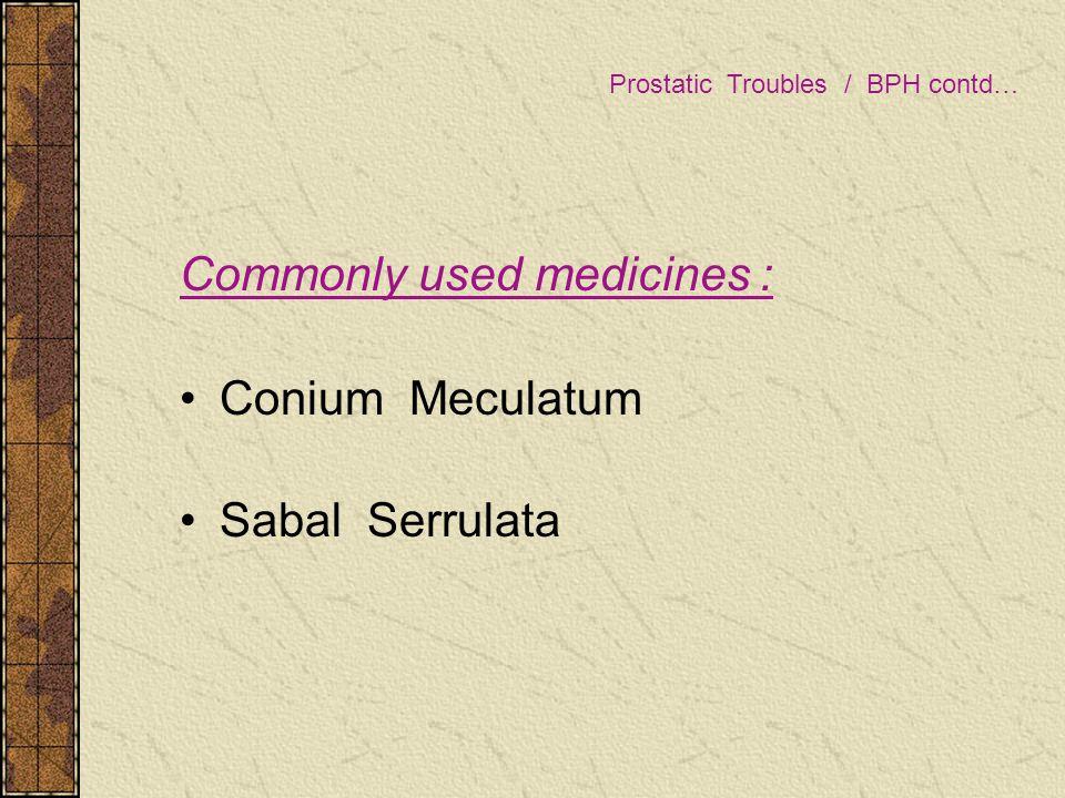 Commonly used medicines : Conium Meculatum Sabal Serrulata Prostatic Troubles / BPH contd…