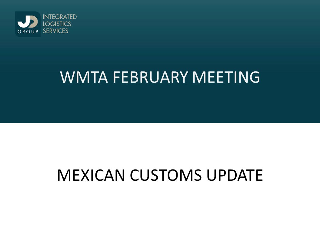 WMTA FEBRUARY MEETING MEXICAN CUSTOMS UPDATE