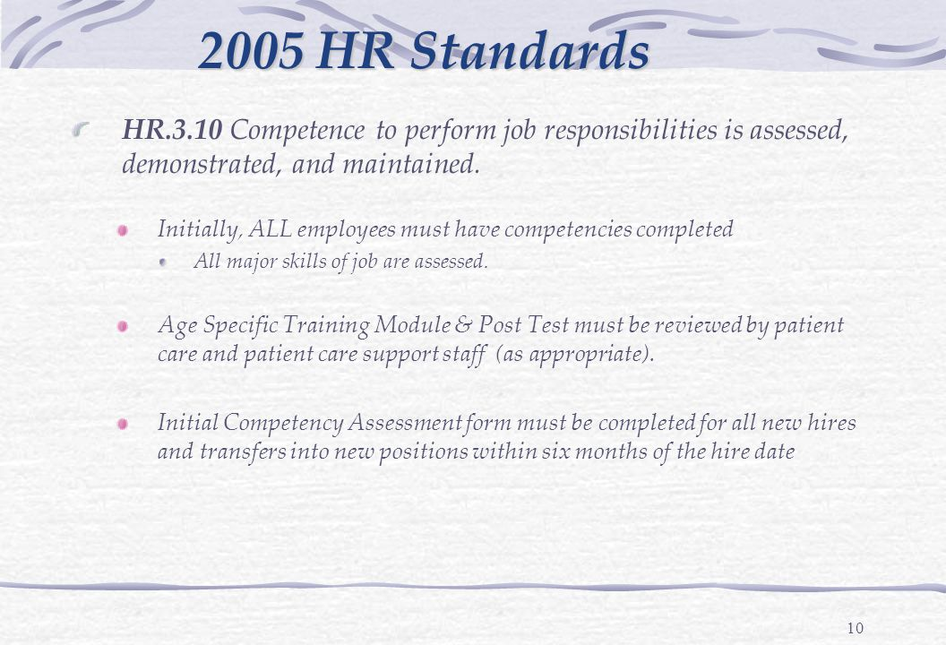 10 HR.3.10 Competence to perform job responsibilities is assessed, demonstrated, and maintained.