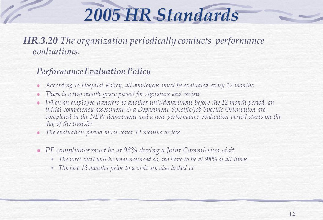 12 2005 HR Standards HR.3.20 The organization periodically conducts performance evaluations.