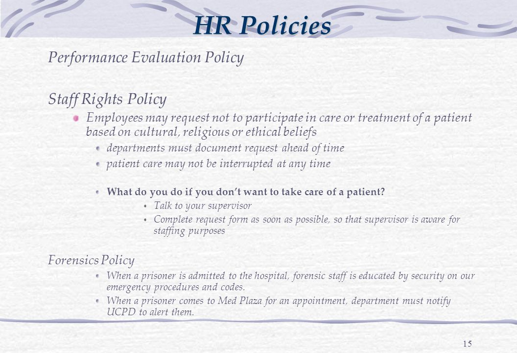 15 Performance Evaluation Policy Staff Rights Policy Employees may request not to participate in care or treatment of a patient based on cultural, religious or ethical beliefs departments must document request ahead of time patient care may not be interrupted at any time What do you do if you don't want to take care of a patient.