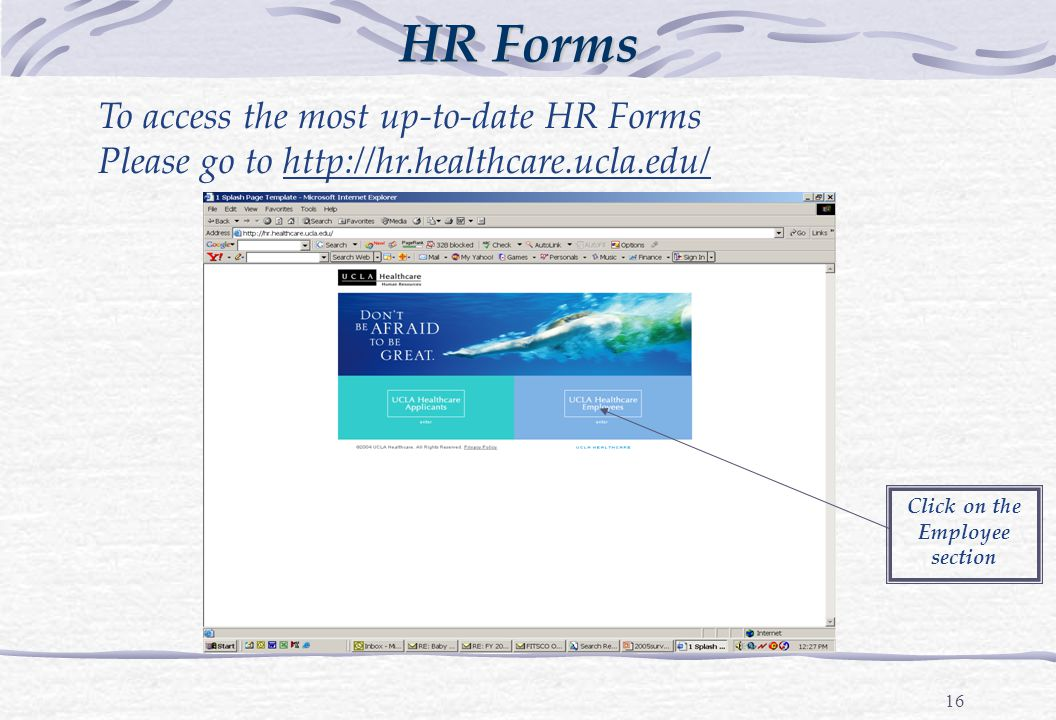16 HR Forms To access the most up-to-date HR Forms Please go to http://hr.healthcare.ucla.edu/ Click on the Employee section
