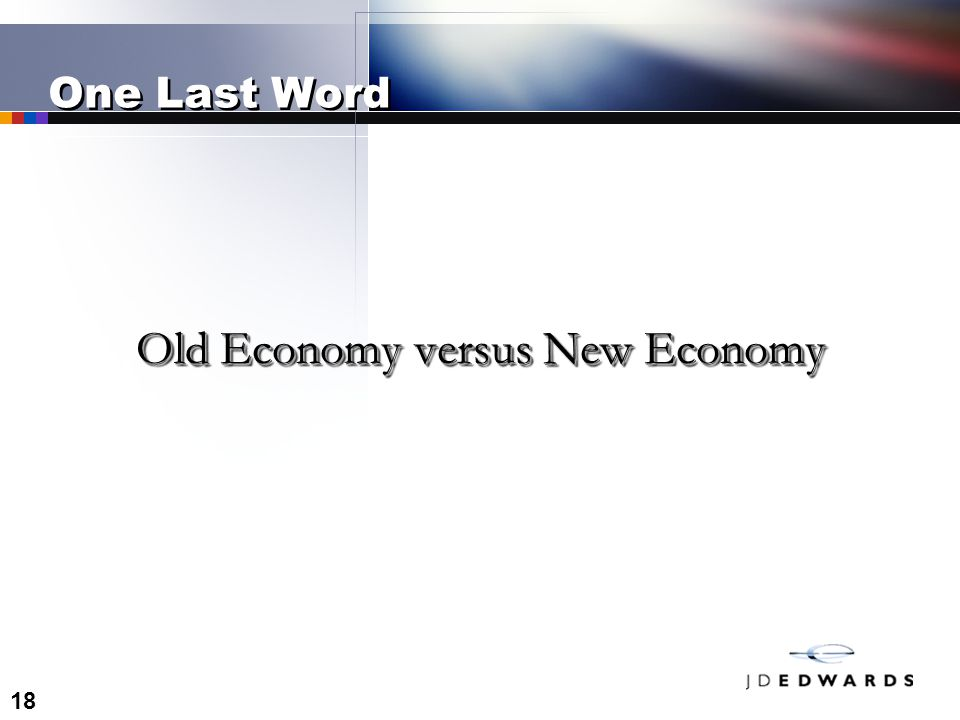 18 One Last Word Old Economy versus New Economy