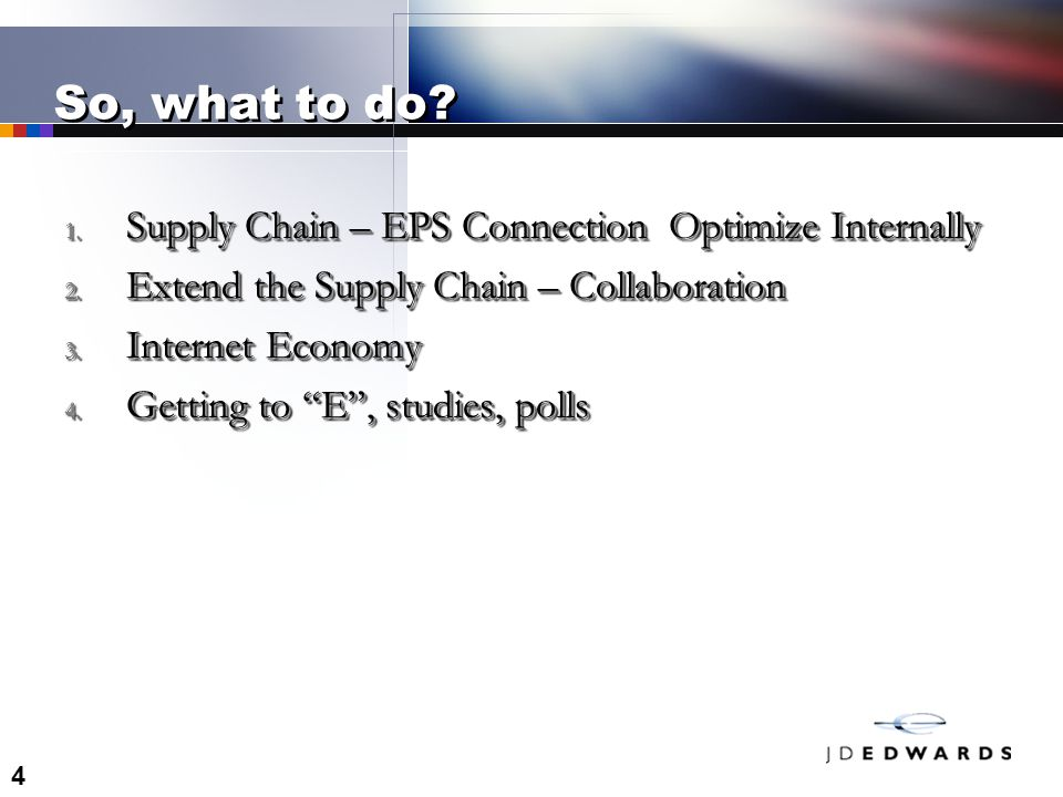 4 So, what to do. 1. Supply Chain – EPS Connection Optimize Internally 2.