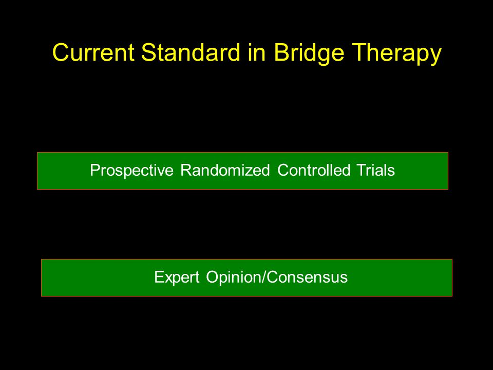 Current Standard in Bridge Therapy Prospective Randomized Controlled Trials Expert Opinion/Consensus