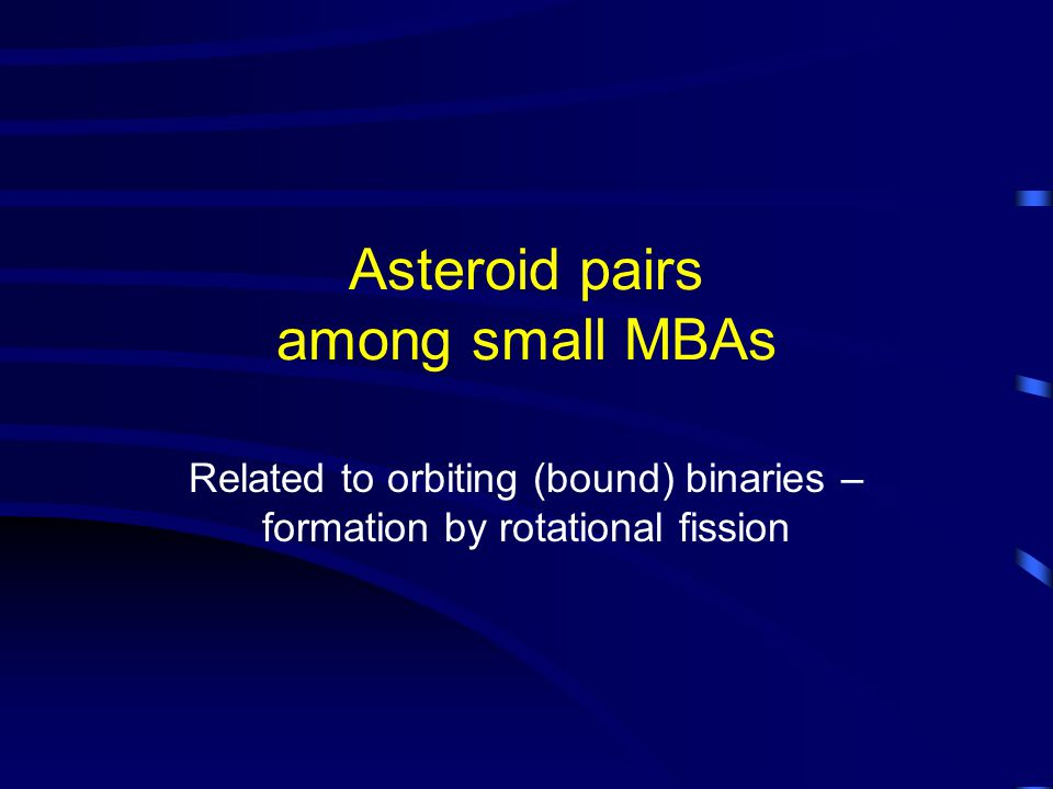 Asteroid pairs among small MBAs Related to orbiting (bound) binaries – formation by rotational fission