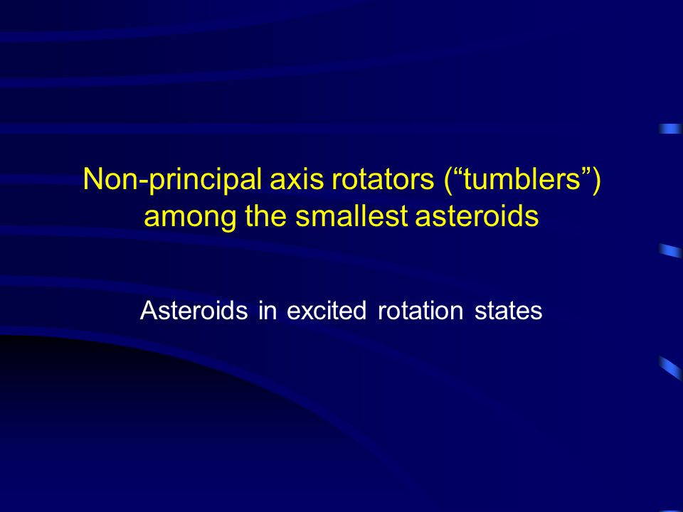 Non-principal axis rotators ( tumblers ) among the smallest asteroids Asteroids in excited rotation states